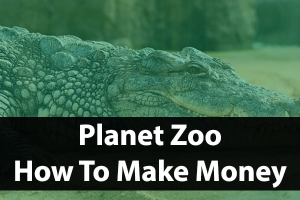 How To Make Money In Planet Zoo